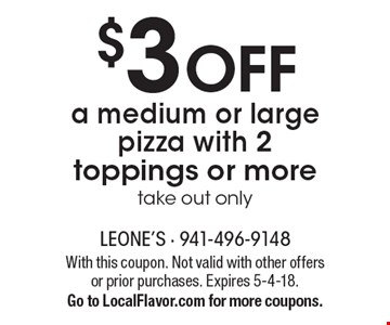 $3 OFF a medium or large pizza with 2 toppings or more. Take out only. With this coupon. Not valid with other offers or prior purchases. Expires 5-4-18. Go to LocalFlavor.com for more coupons.