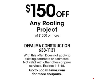 $150 Off Any Roofing Project of $1500 or more. With this offer. Does not apply to existing contracts or estimates. Not valid with other offers or prior services. Expires 4-6-18. Go to LocalFlavor.com for more coupons.