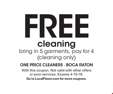 Free cleaning bring in 5 garments, pay for 4 (cleaning only). With this coupon. Not valid with other offers or prior services. Expires 4-13-18. Go to LocalFlavor.com for more coupons.