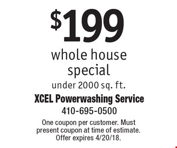 $199 whole house special under 2000 sq. ft. One coupon per customer. Must present coupon at time of estimate. Offer expires 4/20/18.