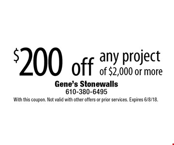 $200 off any project of $2,000 or more. With this coupon. Not valid with other offers or prior services. Expires 6/8/18.