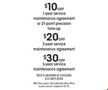 $30 Off 3-year service maintenance agreement. $20 Off 2-year service maintenance agreement. $10 Off 1-year service maintenance agreementor 21-point precision tune-up. . With this coupon. Not valid with other offers or prior service. Expires 9-10-18.