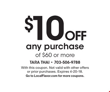 $10 OFF any purchase of $60 or more. With this coupon. Not valid with other offers or prior purchases. Expires 4-20-18. Go to LocalFlavor.com for more coupons.