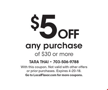 $5 OFF any purchase of $30 or more. With this coupon. Not valid with other offers or prior purchases. Expires 4-20-18. Go to LocalFlavor.com for more coupons.