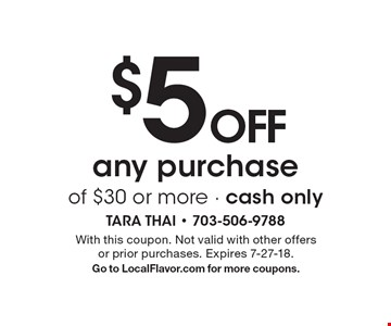 $5 OFF any purchase of $30 or more - cash only. With this coupon. Not valid with other offers or prior purchases. Expires 7-27-18. Go to LocalFlavor.com for more coupons.