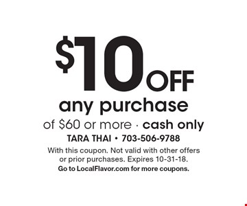 $10 off any purchase of $60 or more - cash only. With this coupon. Not valid with other offers or prior purchases. Expires 10-31-18. Go to LocalFlavor.com for more coupons.