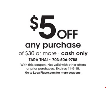 $5 OFF any purchase of $30 or more - cash only. With this coupon. Not valid with other offers or prior purchases. Expires 11-9-18. Go to LocalFlavor.com for more coupons.