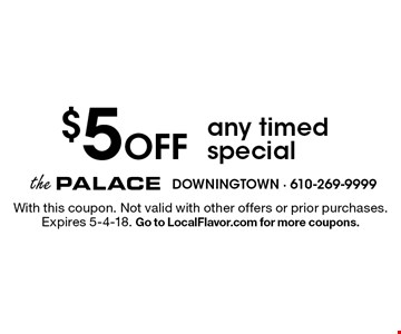 $5 Off any timed special. With this coupon. Not valid with other offers or prior purchases. Expires 5-4-18. Go to LocalFlavor.com for more coupons.