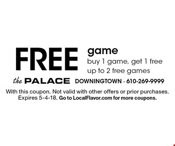 FREE game. Buy 1 game, get 1 free. Up to 2 free games. With this coupon. Not valid with other offers or prior purchases. Expires 5-4-18. Go to LocalFlavor.com for more coupons.
