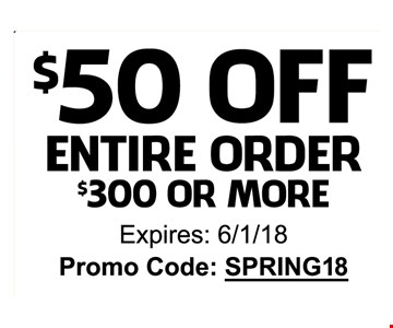 $50 OFF entire order $300 or More -SPRING18