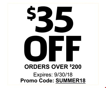 $35 OFF ORDERS OVER $200 - Expires: 9/30/18 Promo Code: SUMMER18