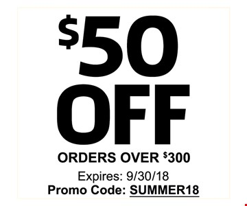 $50 OFF ORDERS OVER $300 - Expires: 9/30/18 Promo Code: SUMMER18