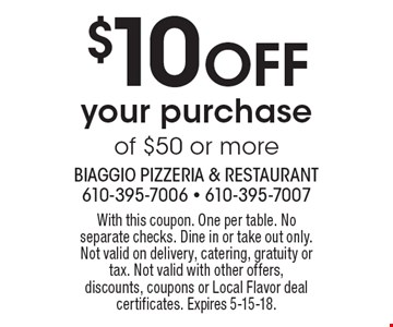 $10 OFF your purchase of $50 or more. With this coupon. One per table. No separate checks. Dine in or take out only. Not valid on delivery, catering, gratuity or tax. Not valid with other offers, discounts, coupons or Local Flavor deal certificates. Expires 5-15-18.