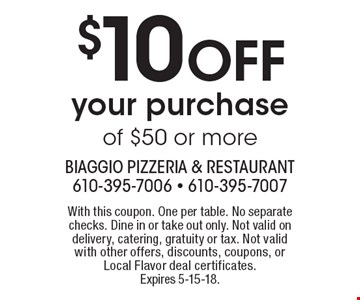 $10 OFF your purchase of $50 or more. With this coupon. One per table. No separate checks. Dine in or take out only. Not valid on delivery, catering, gratuity or tax. Not valid with other offers, discounts, coupons, or Local Flavor deal certificates. Expires 5-15-18.