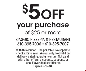 $5 OFF your purchase of $25 or more. With this coupon. One per table. No separate checks. Dine in or take out only. Not valid on delivery, catering, gratuity or tax. Not valid with other offers, discounts, coupons, or Local Flavor deal certificates. Expires 5-15-18.
