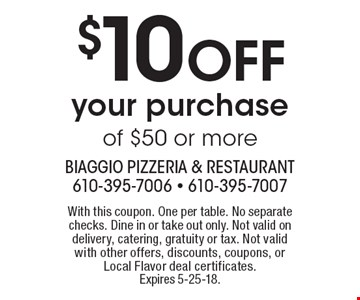 $10 off your purchase of $50 or more. With this coupon. One per table. No separate checks. Dine in or take out only. Not valid on delivery, catering, gratuity or tax. Not valid with other offers, discounts, coupons, or Local Flavor deal certificates. Expires 5-25-18.