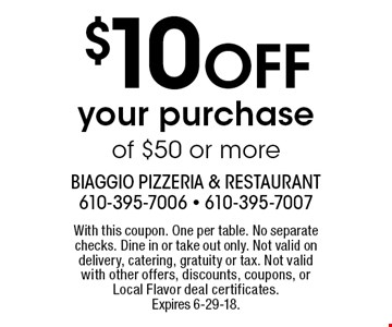 $10 OFF your purchase of $50 or more. With this coupon. One per table. No separate checks. Dine in or take out only. Not valid on delivery, catering, gratuity or tax. Not valid with other offers, discounts, coupons, or Local Flavor deal certificates. Expires 6-29-18.