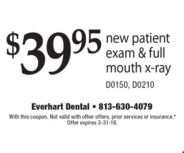 $39.95 new patient exam & full mouth x-ray - D0150, D0210. With this coupon. Not valid with other offers, prior services or insurance.* Offer expires 3-31-18.