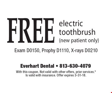 FREE electric toothbrush (new patient only) Exam D0150, Prophy D1110, X-rays D0210. With this coupon. Not valid with other offers, prior services.* Is valid with insurance. Offer expires 3-31-18.
