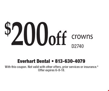 $200 off crowns D2740. With this coupon. Not valid with other offers, prior services or insurance.* Offer expires 6-8-18.