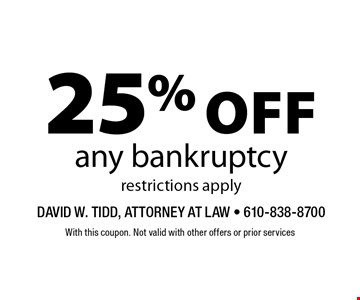 25% off any bankruptcy. Restrictions apply. With this coupon. Not valid with other offers or prior services