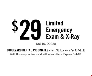 $29 Limited Emergency Exam & X-Ray D0140, D0220. With this coupon. Not valid with other offers. Expires 6-4-18.