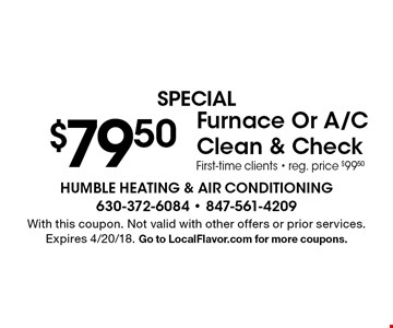 SPECIAL $79.50Furnace Or A/C Clean & CheckFirst-time clients - reg. price $99.50. With this coupon. Not valid with other offers or prior services. Expires 4/20/18. Go to LocalFlavor.com for more coupons.
