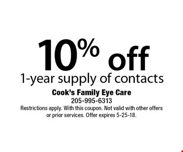 10% off 1-year supply of contacts. Restrictions apply. With this coupon. Not valid with other offers or prior services. Offer expires 5-25-18.