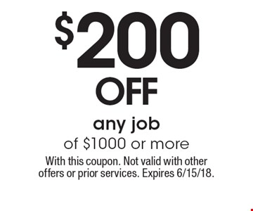 $200 off any job of $1000 or more. With this coupon. Not valid with other offers or prior services. Expires 6/15/18.