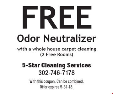 FREE Odor Neutralizer with a whole house carpet cleaning (2 Free Rooms). With this coupon. Can be combined. Offer expires 5-31-18.