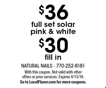 $36 full set solar pink & white OR $30 fill in. With this coupon. Not valid with other offers or prior services. Expires 4/13/18. Go to LocalFlavor.com for more coupons.