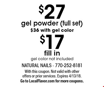 $27 gel powder (full set) $36 with gel color OR $17 fill in (gel color not included). With this coupon. Not valid with other offers or prior services. Expires 4/13/18. Go to LocalFlavor.com for more coupons.