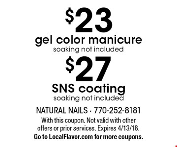 $23 gel color manicure (soaking not included) OR $27 SNS coating (soaking not included). With this coupon. Not valid with other offers or prior services. Expires 4/13/18. Go to LocalFlavor.com for more coupons.