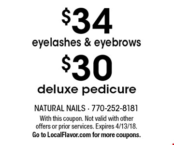$30 deluxe pedicure OR $34 eyelashes & eyebrows. With this coupon. Not valid with other offers or prior services. Expires 4/13/18. Go to LocalFlavor.com for more coupons.