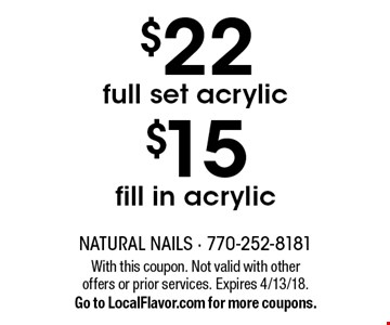 $22 full set acrylic OR $15 fill in acrylic. With this coupon. Not valid with other offers or prior services. Expires 4/13/18. Go to LocalFlavor.com for more coupons.