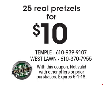$10 for 25 real pretzels. With this coupon. Not valid with other offers or prior purchases. Expires 6-1-18.