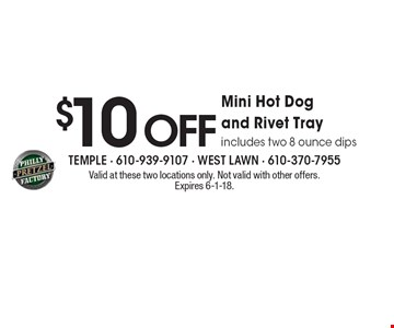 $10 Off Mini Hot Dog and Rivet Tray. Includes two 8 ounce dips. Valid at these two locations only. Not valid with other offers. Expires 6-1-18.