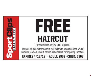 Free Haircut. For new clients only. Valid ID required. Present coupon before haircut. Not valid with any other offer. Void if bartered, copied, traded, or sold. Valid only at Participating Location. Expires 4/13/18 - Adult: 2902 - Child: 2903