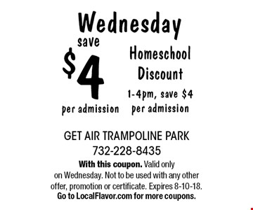Wednesday save $4 Homeschool Discount 1-4pm, save $4 per admission per admission. With this coupon. Valid only on Wednesday. Not to be used with any other offer, promotion or certificate. Expires 8-10-18. Go to LocalFlavor.com for more coupons.