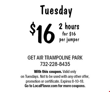 Tuesday $16 2 hours for $16 per jumper. With this coupon. Valid only on Tuesdays. Not to be used with any other offer, promotion or certificate. Expires 8-10-18. Go to LocalFlavor.com for more coupons.