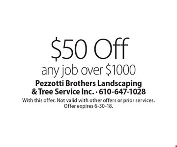 $50 off any job over $1000. With this offer. Not valid with other offers or prior services. Offer expires 6-30-18.