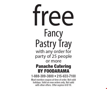 Free Fancy Pastry Tray with any order for party of 25 people or more. Must mention coupon at time of order. Not valid holidays. Valid on new orders only. Not valid with other offers. Offer expires 6/8/18.