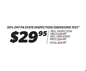 $29.95 50% Off PA state inspection/emissions test1 reg. inspection price $29.95reg. emissions price $25.00 total $54.95. pass or fail, most cars, plus $7 sticker and $1.67 mci charge. Additional shop supply and disposal fees may apply. Discount applies to regular retail pricing. Must present coupon at time of estimate. Offer valid on most cars and light trucks. Valid at participating locations only. Limited time offer. See center manager for complete details. Offer expires 5/23/18.