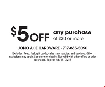 $5 Off any purchase of $30 or more. Excludes: Feed, fuel, gift cards, sales merchandise, and services. Other exclusions may apply. See store for details. Not valid with other offers or prior purchases. Expires 4/6/18. CM18