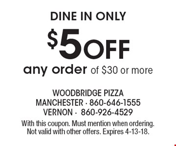 DINE IN ONLY. $5 OFF any order of $30 or more. With this coupon. Must mention when ordering. Not valid with other offers. Expires 4-13-18.
