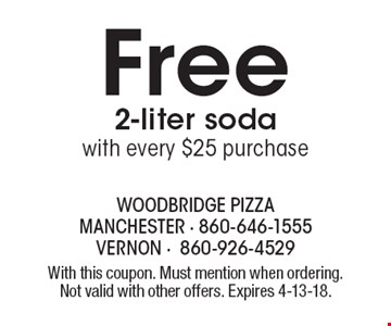 Free 2-liter soda with every $25 purchase. With this coupon. Must mention when ordering. Not valid with other offers. Expires 4-13-18.