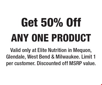 Get 50% Off any one product. Valid only at Elite Nutrition in Mequon, Glendale, West Bend & Milwaukee. Limit 1 per customer. Discounted off MSRP value.