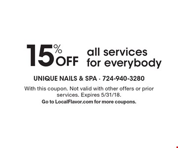 15% off all services for everybody. With this coupon. Not valid with other offers or prior services. Expires 5/31/18. Go to LocalFlavor.com for more coupons.