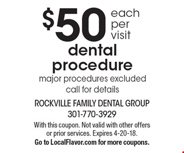 $50 each per visit dental procedure. Major procedures excluded. Call for details. With this coupon. Not valid with other offers or prior services. Expires 4-20-18. Go to LocalFlavor.com for more coupons.