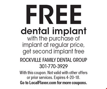 FREE dental implant with the purchase of implant at regular price, get second implant free. With this coupon. Not valid with other offers or prior services. Expires 4-20-18. Go to LocalFlavor.com for more coupons.